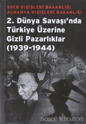2. Dünya Savaşı'nda Türkiye Üzerine Gizli Pazarlıklar 1939-1944