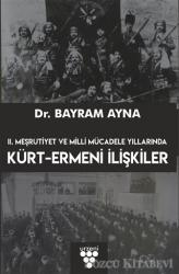 2. Meşrutiyet ve Milli Mücadele Yıllarında Kürt-Ermeni İlişkileri