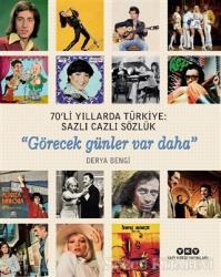 70'li Yıllarda Türkiye: Sazlı Cazlı Sözlük / Görecek Günler Var Daha