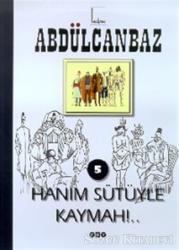 Abdülcanbaz - 5 Hanım Sütüyle Kaymah!..