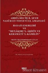"""Abdülmecid B. Şeyh Nasuh Et-Tosyevi El Amasyavi - Hayatı-Eserleri ve """"Menakıbu'l-Arifin ve Keramatü'l-Kamilin"""""""