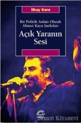 Açık Yaranın Sesi - Bir Politik Anlatı Olarak Ahmet Kaya Şarkıları