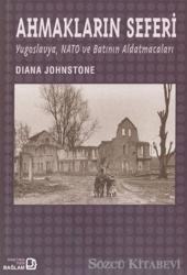 Ahmakların Seferi: Yugoslavya Nato ve Batının Aldatmacaları
