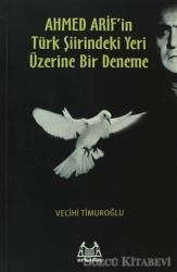 Ahmed Arif'in Türk Şiirindeki Yeri Üzerine Bir Deneme