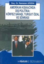 Amerikan Kıskacında Dış Politika: Körfez Savaşı, Turgut Özal ve Sonrası