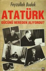 Atatürk Gücünü Nereden Alıyordu?