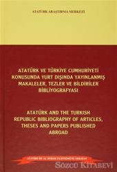 Atatürk ve Türkiye Cumhuriyeti Konusunda Yurt Dışında Yayınlanmış Makaleler, Tezler ve Bildiriler Bibliyografyası / Atatürk and the Turkish Republic Bibliography of Articles Theses and Papers Published Abroad