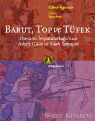 Barut Top ve Tüfek Osmanlı İmparatorluğu'nun Askeri Gücü ve Silah Sanayisi
