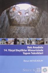 Batı Anadolu 14. Yüzyıl Beylikler Mimarisinde Yapım Teknikleri