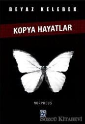 Beyaz Kelebek: Kopya Hayatlar
