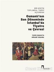 Bir Kentin Toplumsal Tarihi Açısından Osmanlı'nın Son Döneminde İstanbul'da Tiyatro ve Çevresi