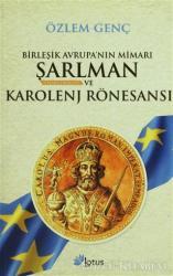Birleşik Avrupa'nın Mimarı Şarlman Charlemagne ve Karolenj Rönesansı
