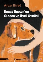Bobby Brown'un Olağan ve Üstü Öyküsü