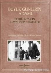 Büyük Günlerin Adamı: Fethi Okyar'ın Hayatından Kareler