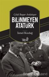 Celal Bayar Anlatıyor Bilinmeyen Atatürk