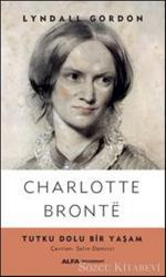 Charlotte Bronte - Tutku Dolu Bir Yaşam