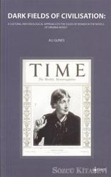 Dark Fields Of Civilisation: A Cultural And İdeological Approach To The Issues Of Women In The Novels Of Virginia Woolf