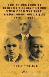 Doğu ve Güneydoğu'da Cumhuriyet Hükümetlerinin Temsiliyet Mekanizması: Birinci Umumi Müfettişlik (1927-1952)