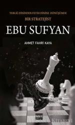 Ebu Sufyan: Tebliğ Dininden Fetih Dinine Dönüşümde Bir Stratejist