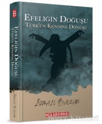 Efeliğin Doğuşu - Türk'ün Kendine Dönüşü