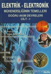 Elektrik - Elektronik Mühendisliğinin Temelleri Doğru Akım Devreleri  Cilt: 1