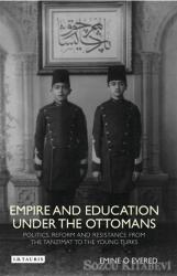 Empire and Education Under the Ottomans : Politics, Reform and Resistance from the Tanzimat to the