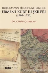 Erzurum, Van, Bitlis Vilayetlerinde Ermeni-Kürt İlişkileri (1908-1920)