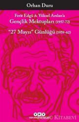 Ferit Edgü ve Yüksel Arslan'a - Gençlik Mektupları (1957-72) / 27 Mayıs Günlüğü (1959-62)