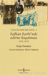 Günlüklerde Bir Ömür 1 - Balkan Harbi'nde Edirne Kuşatması (1911 - 1913)