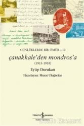Günlüklerde Bir Ömür 3 - Çanakkale'den Mondros'a (1915-1918)