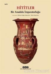 Hititler - Bir Anadolu İmparatorluğu