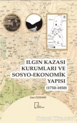 Ilgın Kazası Kurumları ve Sosyo-Ekonomik Yapısı (1750 - 1850)