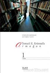 İsmail E. Erünsal'a Armağan Kitaplara Vakfedilen Bir Ömre Tuhfe Cilt: 1