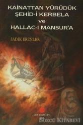 Kainattan Yürüdük Şehid-i Kerbela ve Hallac-ı Mansur'a