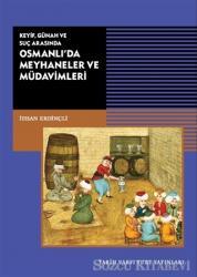 Keyif, Günah ve Suç Arasında Osmanlı'da Meyhaneler ve Müdavimleri