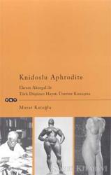 Knidoslu Aphrodite Ekrem Akurgal İle Türk Düşünce Hayatı Üzerine Konuşma