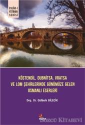 Köstendil, Dubnitsa, Vratsa ve Lom Şehirlerinde Günümüze Gelen Osmanlı Eserleri - Evlad-ı Fatihan Serisi