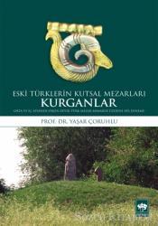 Kurganlar: Eski Türklerin Kutsal Mezarları