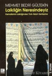 Laikliğin Neresindeyiz Kemalizm Laikliğinden Türk-İslam Sentezine