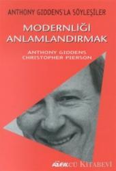 Modernliği Anlamlandırmak Anthony Giddens'la Söyleşiler