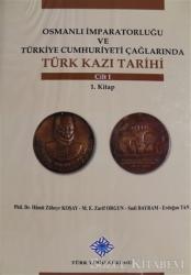 Osmanlı İmparatorluğu ve Türkiye Cumhuriyeti Çağlarında Türk Kazı Tarihi Cilt 1