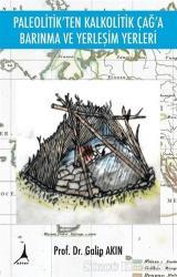 Paleolitik'ten Kalkolitik Çağ'a Barınma ve Yerleşim Yerleri