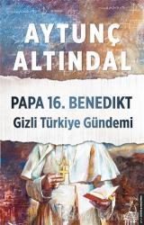 Papa 16. Benedikt Gizli Türkiye Gündemi