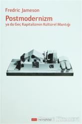 Postmodernizm ya da Geç Kapitalizmin Kültürel Mantığı