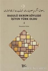 Rasulü Ekrem Söyledi İşiten Türk Oldu Cilt: 4