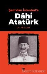 Şam'dan İstanbul'a Dahi Atatürk
