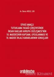 Siyasi Amaçlı Tutuklama Yasağı Çerçevesinde İnsan Hakları Avrupa Sözleşmesi'nin 18. Maddesinin Kapsamı, Uygulanması ve 18. Madde İhlali Kararlarının Sonuçları