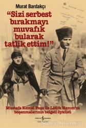 Sizi Serbest Bırakmayı Muvafik Bularak Tatlik Ettim! Mustafa Kemal Paşa İle Latife Hanım'ın Boşanmalarının Belgeli Öyküsü