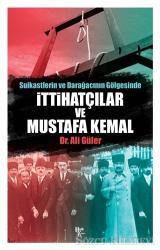 Suikastlerin ve Darağacının Gölgesinde İttihatçılar ve Mustafa Kemal