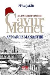 Sultan Hamid'in Hafiyesi Gavur Memet - Aynaroz Manastırı